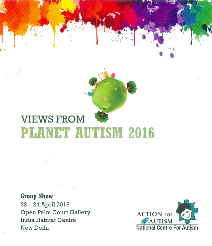 Views from PLANET AUTISM 2016, Group Show, Open Palm Court Gallery, India Habitat Centre, New Delhi, 22-24 April 2016